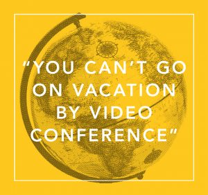 You Cant Go On Vacation By Video Conference
